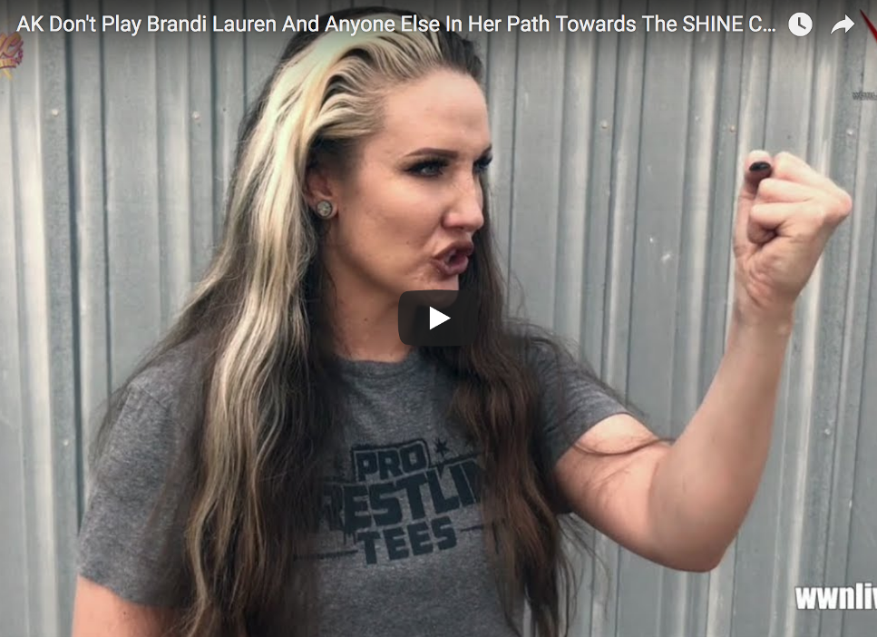 AK Don't Play Brandi Lauren And Anyone Else In Her Path Towards The SHINE Championship!